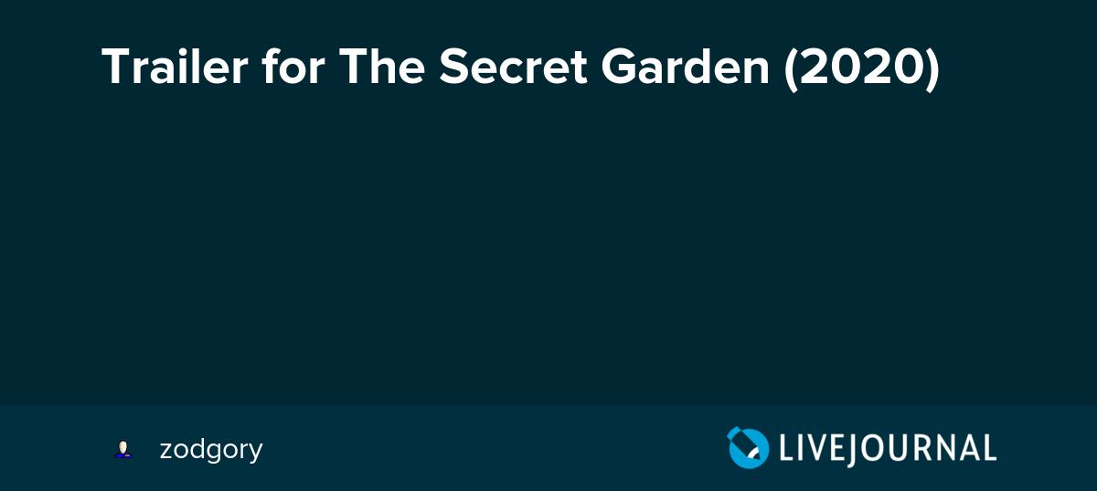 Trailer For The Secret Garden 2020 Ohnotheydidnt Livejournal