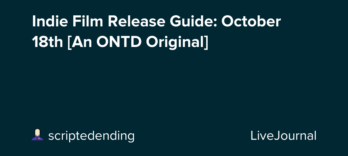 Indie Film Release Guide: October 18th [An ONTD Original]
