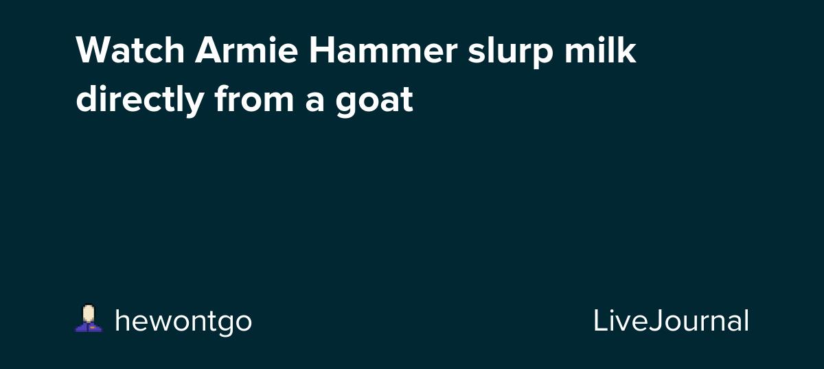 Watch Armie Hammer slurp milk directly from a goat
