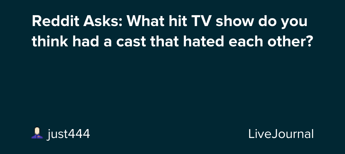 Reddit Asks: What hit TV show do you think had a cast that hated each other?