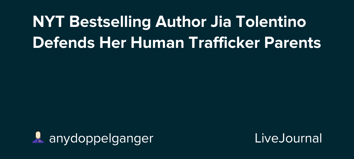 NYT Bestselling Author Jia Tolentino Defends Her Human Trafficker Parents