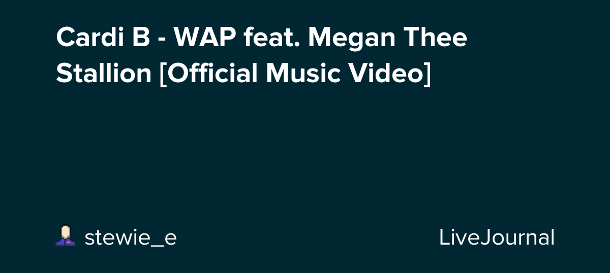 Cardi B Wap Feat Megan Thee Stallion Official Music Video Ohnotheydidnt Livejournal