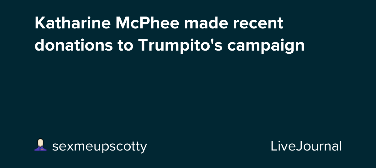 Katharine Mcphee Made Recent Donations To Trumpito S Campaign Ohnotheydidnt Livejournal