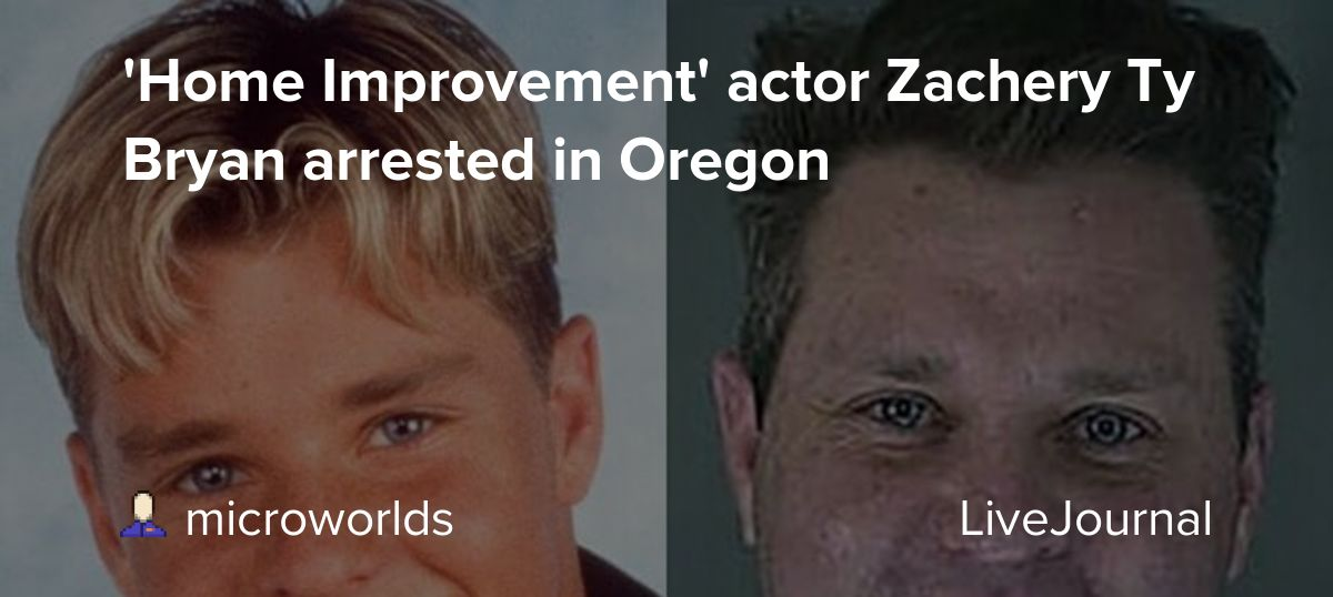 Home Improvement Actor Zachery Ty Bryan Arrested In Oregon Ohnotheydidnt Livejournal
