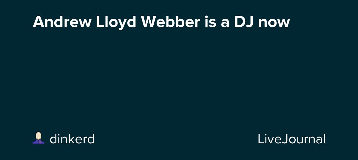 Andrew Lloyd Webber is a DJ now