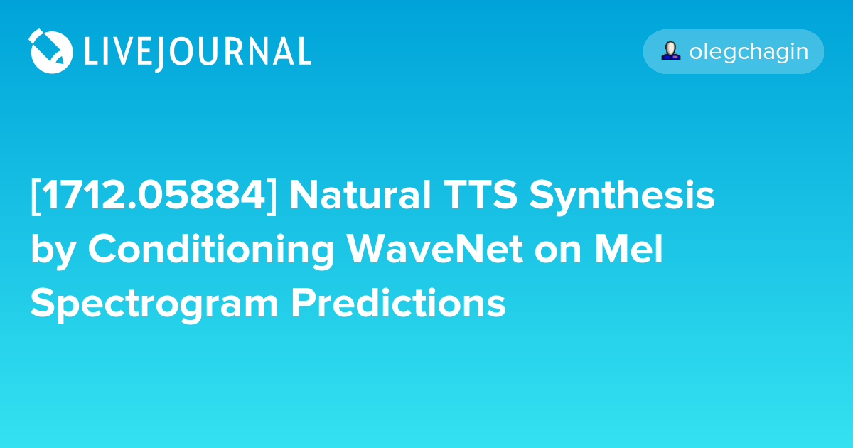 1712 05884] Natural TTS Synthesis by Conditioning WaveNet on Mel
