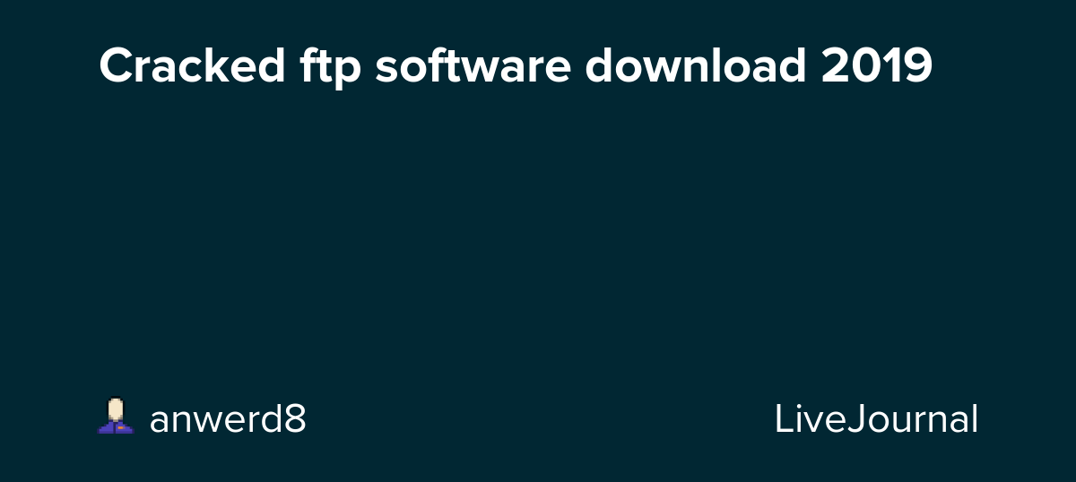 Cracked ftp software download 2019: anwerd8 — LiveJournal