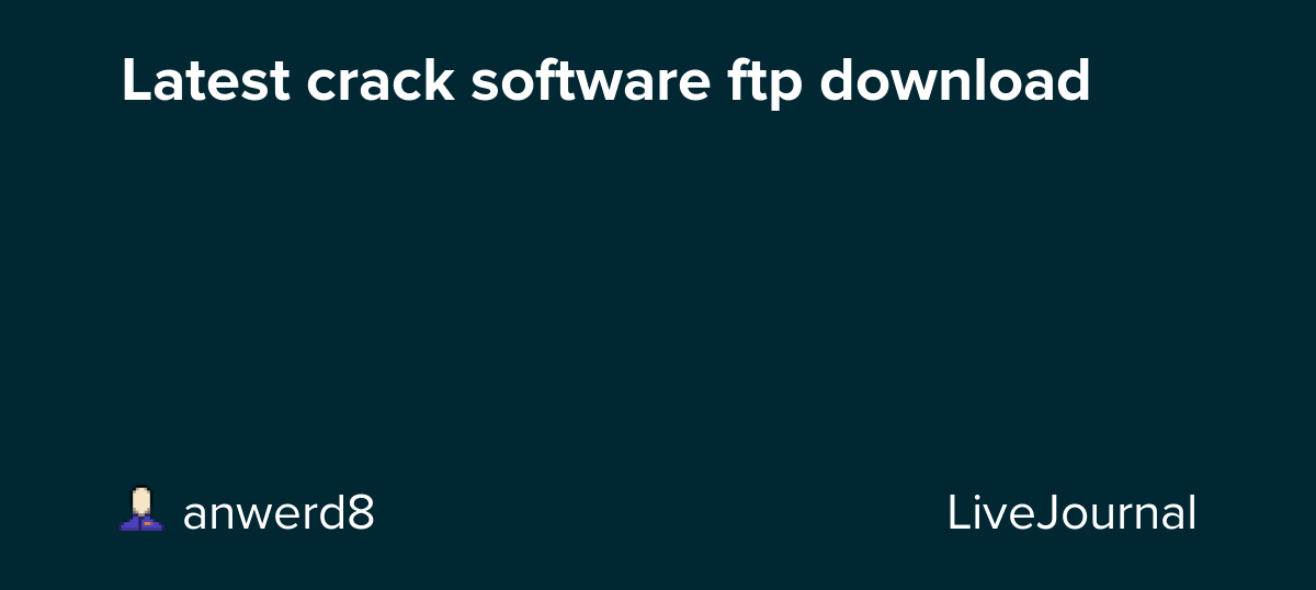 Latest crack software ftp download: anwerd8 — LiveJournal