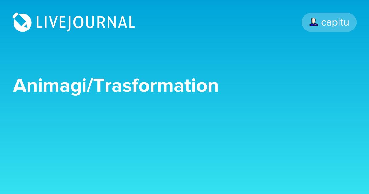 Animagi/Trasformation: my_drarry_recs — LiveJournal