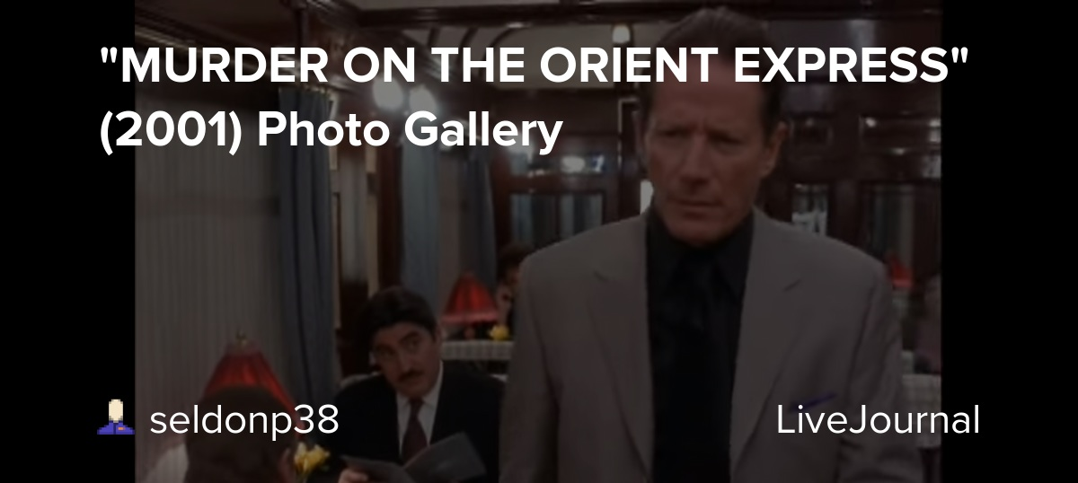 Murder On The Orient Express 2001 Photo Gallery Seldonp38