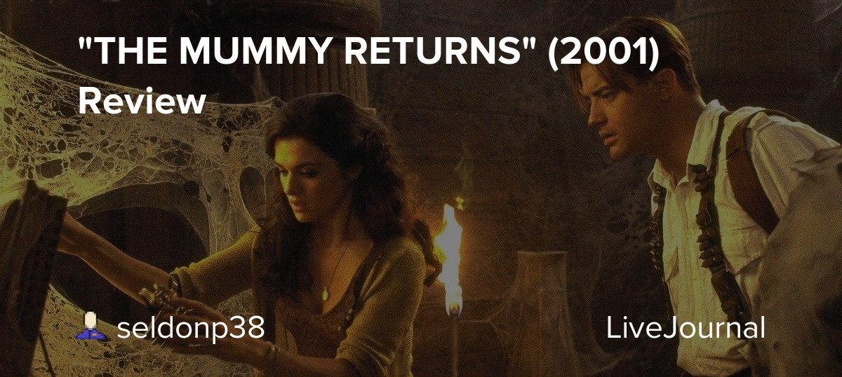 The Mummy Returns 2001 Review Seldonp38 Livejournal