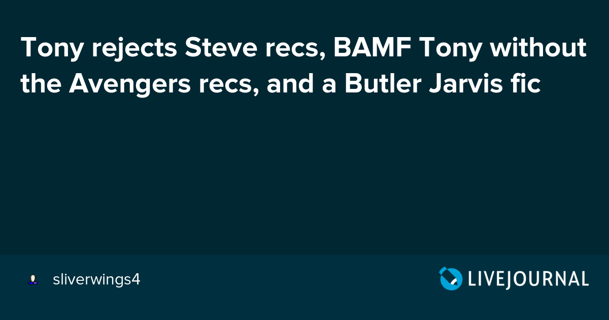 Tony rejects Steve recs, BAMF Tony without the Avengers recs
