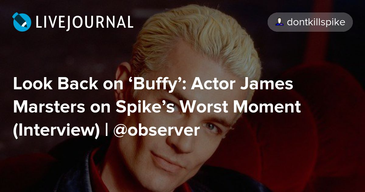 Look Back on 'Buffy': Actor James Marsters on Spike's Worst Moment