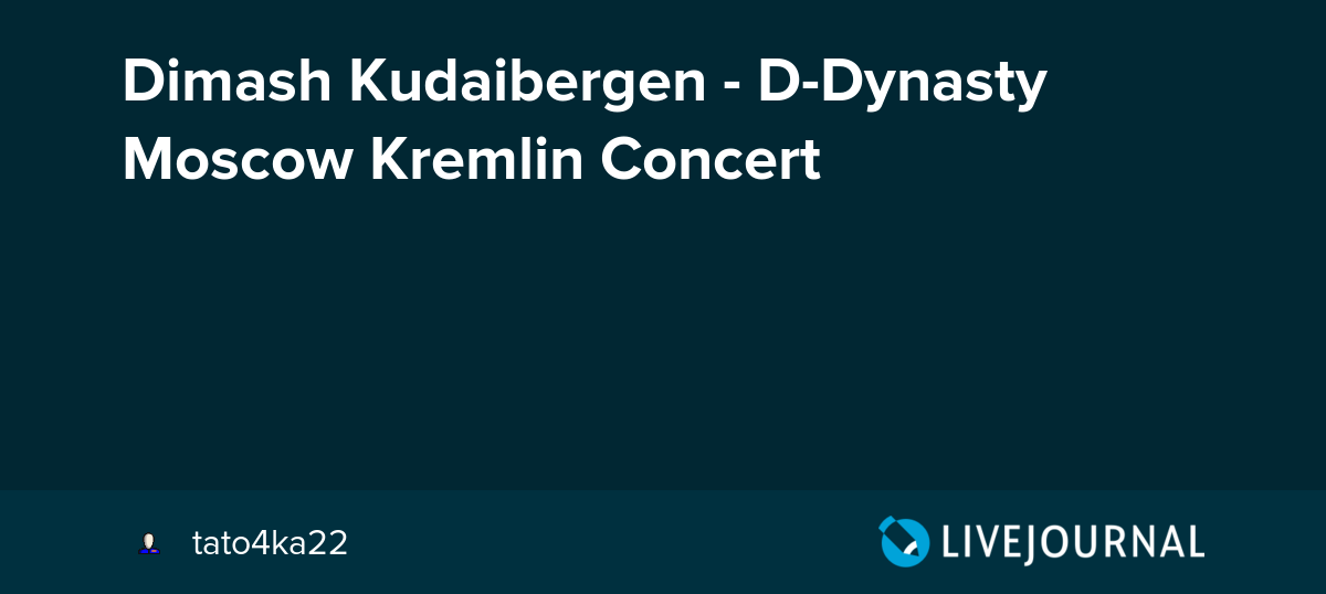 Dimash Kudaibergen - D-Dynasty Moscow Kremlin Concert: tato4ka22
