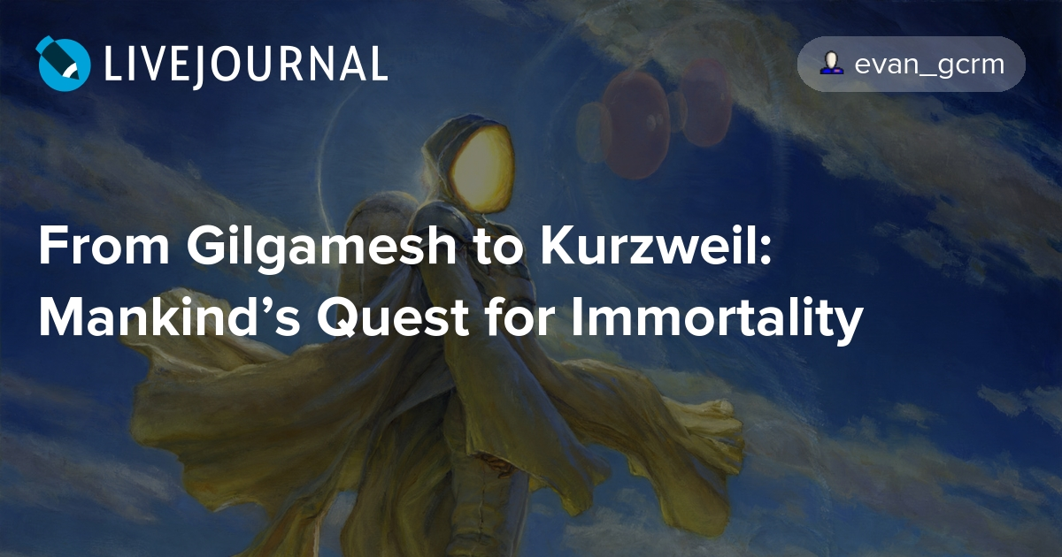From Gilgamesh To Kurzweil Mankinds Quest For Immortality Evangcrm