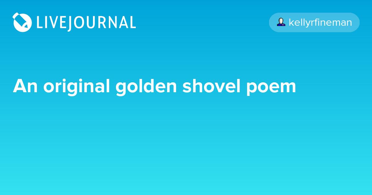 An original golden shovel poem