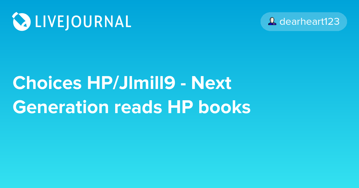 Choices HP/Jlmill9 - Next Generation reads HP books