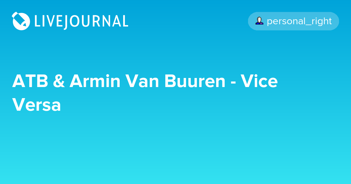 ATB AND ARMIN VAN BUUREN-VICE VERSA CHILLOUT DNB REMIX СКАЧАТЬ БЕСПЛАТНО