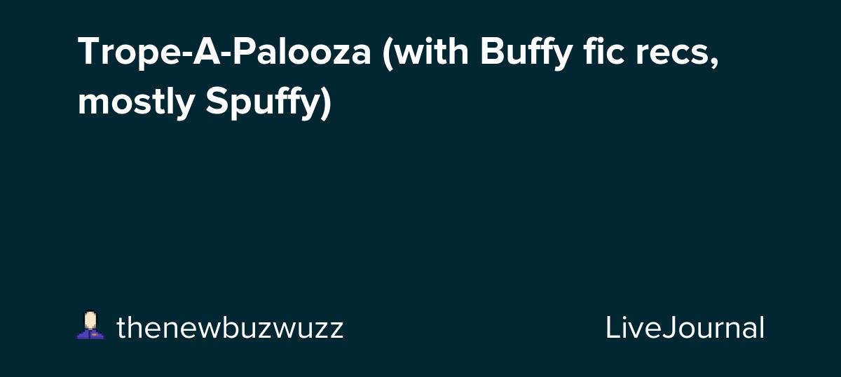 Trope-A-Palooza (with Buffy fic recs, mostly Spuffy