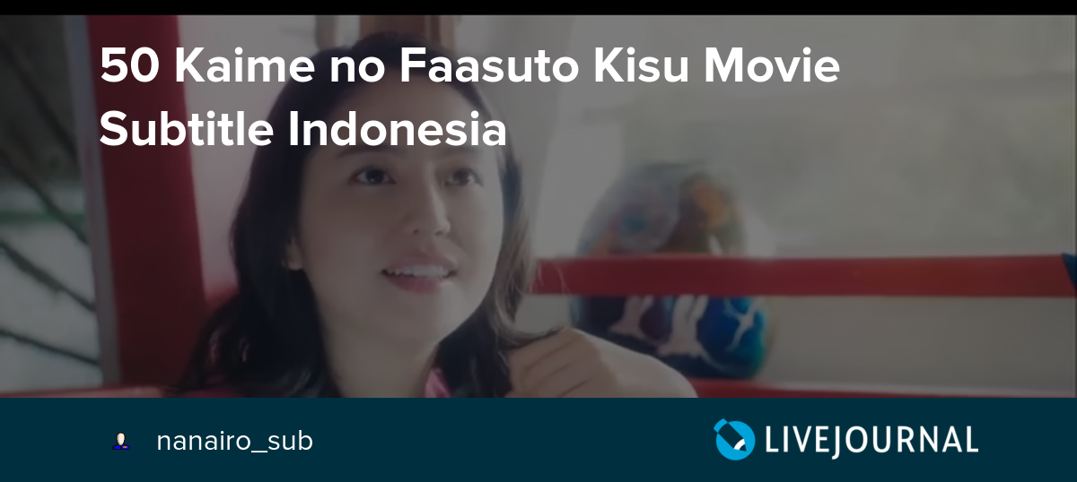 50 Kaime no Faasuto Kisu Movie Subtitle Indonesia - Nanairo