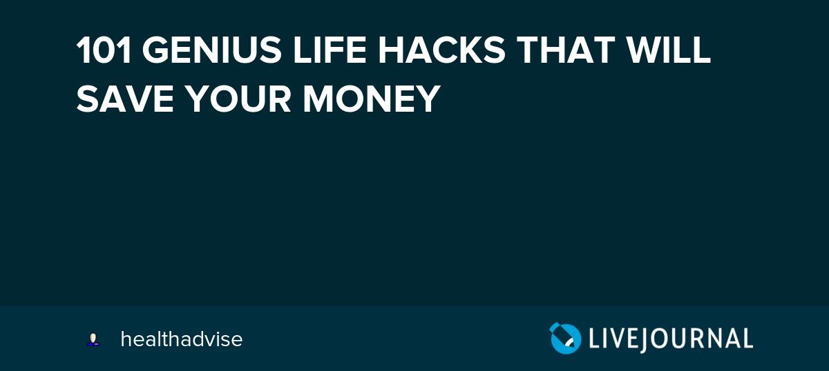 101 GENIUS LIFE HACKS THAT WILL SAVE YOUR MONEY