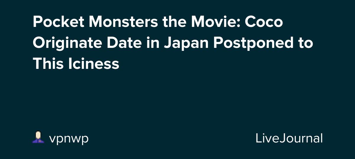 Pocket Monsters The Movie Coco Originate Date In Japan Postponed