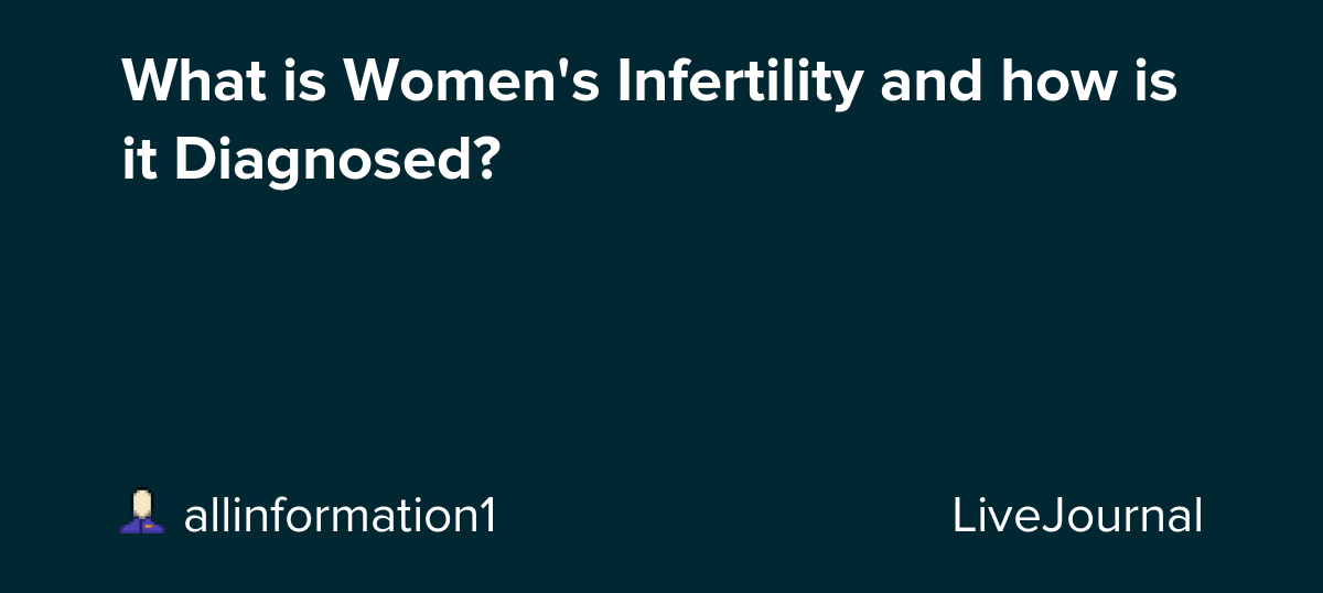 What is Women's Infertility and how is it Diagnosed?