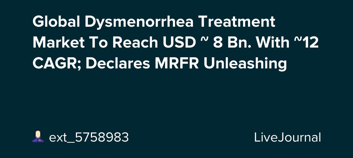 Global Dysmenorrhea Treatment Market To Reach USD ~ 8 Bn. With ~12% CAGR; Declares MRFR Unleashing