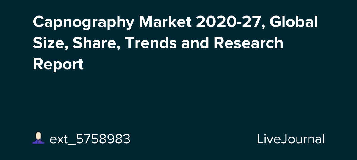 Capnography Market 2020-27, Global Size, Share, Trends and Research Report