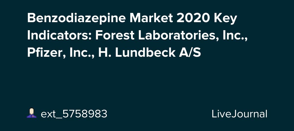 Benzodiazepine Market 2020 Key Indicators: Forest Laboratories, Inc., Pfizer, Inc., H. Lundbeck A/S