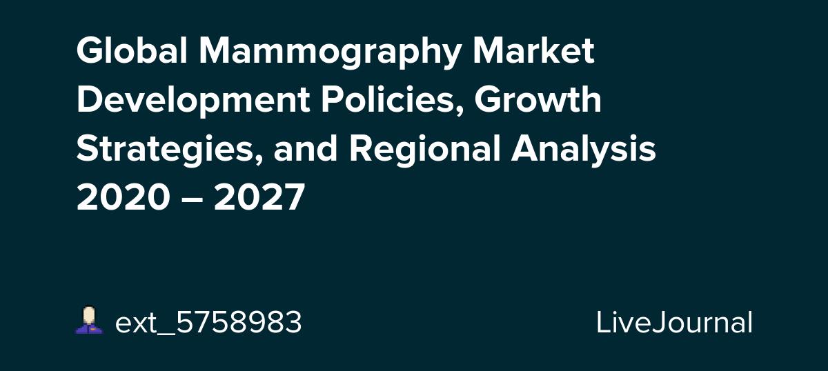 Global Mammography Market Development Policies, Growth Strategies, and Regional Analysis 2020 – 2027