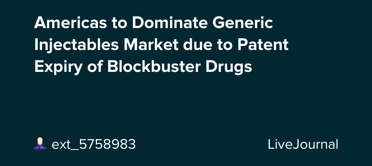 Americas to Dominate Generic Injectables Market due to Patent Expiry of Blockbuster Drugs