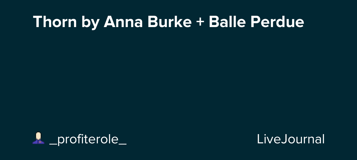 Thorn By Anna Burke Balle Perdue Profiterole Livejournal