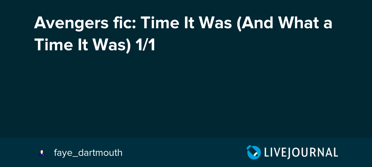 Avengers fic: Time It Was (And What a Time It Was) 1/1